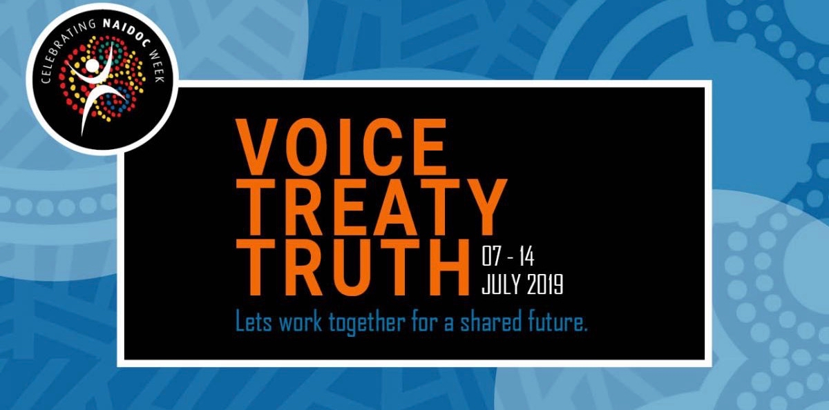 Voice - Treaty - Truth... Celebrating NAIDOC Week 2019
